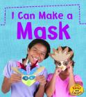 I Can Make a Mask (What Can I Make Today?) Cover Image