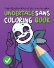 Undertale Sans Coloring Book: Chara, Toriel, Flowey and Sans friends Coloring For Kids Cover Image