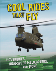 Cool Rides That Fly: Hoverbikes, High-Speed Helicopters, and More Cover Image