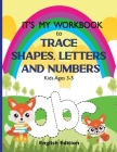 It's My Workbook to Trace Shapes, Letters and Numbers, Kids Ages 3-5: Workbook to Learn and Practice Tracing Lines, Shapes, Letters and Numbers. 120 P Cover Image