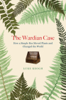 The Wardian Case: How a Simple Box Moved Plants and Changed the World Cover Image
