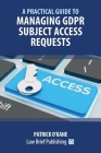 A Practical Guide to Managing GDPR Subject Access Requests Cover Image