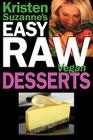 Kristen Suzanne's Easy Raw Vegan Desserts: Delicious & Easy Raw Food Recipes for Cookies, Pies, Cakes, Puddings, Mousses, Cobblers, Candies & Ice Crea Cover Image