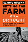 Betting the Farm on a Drought: Stories from the Front Lines of Climate Change Cover Image