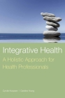 Integrative Health: A Holistic Approach for Health Professionals Cover Image