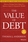 The Value of Debt: How to Manage Both Sides of a Balance Sheet to Maximize Wealth Cover Image