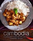 Cambodia: A Cambodian Cookbook with Delicious Cambodian Recipes (2nd Edition) Cover Image