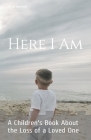 Here I Am: A Children's Book About the Loss of a Loved One Cover Image