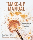 The Make-up Manual: Your beauty guide for brows, eyes, skin, lips and more Cover Image