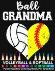Ball Grandma Volleyball Softball Funny Quotes Coloring Book For Grandma: Volleyball Grandma And Softball Grandma Heart Mandala Adult Coloring Book Cover Image