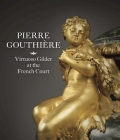 Pierre Gouthière: Virtuoso Gilder at the French Court Cover Image