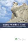 Guide to Far Contract Clauses: Detailed Compliance Information for Government Contracts, 2018 Edition Cover Image