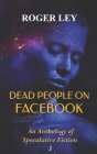 Dead People on Facebook: An Anthology of Speculative Fiction Cover Image