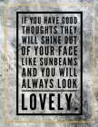 If you have good toughts they will shine out of your face like sunbeams and you will always look lovely.: Marble Design 100 Pages Large Size 8.5