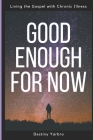 Good Enough For Now: Living the Gospel with Chronic Illness Cover Image