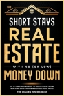 Short Stays Real Estate with No (or Low) Money Down: The 7+1 Creative Strategies to Create Passive Income from Home Using the AirBnb Business Model in Cover Image