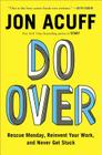 Do Over: Rescue Monday, Reinvent Your Work, and Never Get Stuck Cover Image