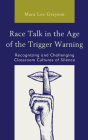 Race Talk in the Age of the Trigger Warning: Recognizing and Challenging Classroom Cultures of Silence Cover Image