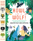 Howl like a Wolf!: Learn about 13 Wild Animals and Explore Their Lives through Creative Play and Activities Cover Image