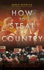 How to Steal a Country: State Capture and Hopes for the Future in South Africa Cover Image