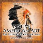 Native American Art - Art History Books for Kids Children's Art Books Cover Image