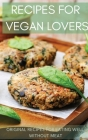 Recipes for Vegan Lovers: Original recipes for eating well without meat Cover Image