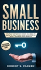 Small Business: The Most Important Things you Need to Know to Create and Grow a Successful Small Business from Scratch Cover Image