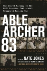 Able Archer 83: The Secret History of the NATO Exercise That Almost Triggered Nuclear War Cover Image