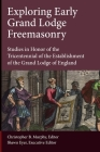 Exploring Early Grand Lodge Freemasonry: Studies in Honor of the Tricentennial of the Establishment of the Grand Lodge of England Cover Image
