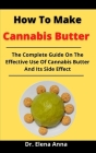 How To Make Cannabis Butter: The Complete Guide On The Effective Use Of Cannabis Butter And Its Side Effect Cover Image