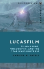 Lucasfilm: Filmmaking, Philosophy, and the Star Wars Universe (Philosophical Filmmakers) Cover Image