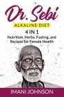 Dr. Sebi Alkaline Diet: 4 in 1 Nutrition, Herbs, Fasting, and Recipes for Female Health Cover Image