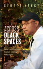 Across Black Spaces: Essays and Interviews from an American Philosopher Cover Image