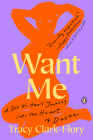 Want Me: A Sex Writer's Journey into the Heart of Desire Cover Image