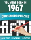 You Were Born In 1967: Crossword Puzzles: Large Print Crossword Book With 90 Puzzles for Adults Senior and All Puzzle Book Fans Who Were Born Cover Image