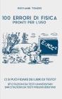 100 Errori di Fisica Pronti per l'Uso: Ci si può fidare dei libri di testo? 37 citazioni da testi universitari 144 citazioni da testi preuniversitari Cover Image
