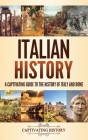 Italian History: A Captivating Guide to the History of Italy and Rome Cover Image