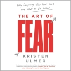 The Art of Fear Lib/E: Why Conquering Fear Won't Work and What to Do Instead Cover Image