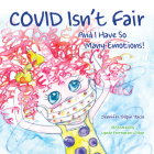 Covid Isn't Fair: And I Have So Many Emotions! Cover Image