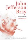 John Jefferson Bray: A Vigilant Life (Biography) Cover Image