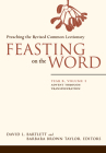 Feasting on the Word: Year B, Volume 1: Advent Through Transfiguration Cover Image