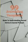 99 Journaling Templates: Guide To Understanding Journal Entries & Journal Prompts: Journaling For Beginners Cover Image