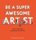 Be a Super Awesome Artist: 20 art challenges inspired by the masters Cover Image