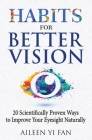 Habits for Better Vision: 20 Scientifically Proven Ways to Improve Your Eyesight Naturally Cover Image