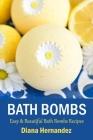 Bath Bombs: Easy & Beautiful Bath Bombs Recipes Cover Image