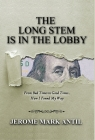The Long Stem Is in the Lobby: From Bad Times to Good Times... How I Found My Way Cover Image