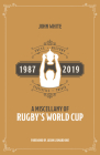 A Miscellany of Rugby's World Cup: Facts, History, Statistics and Trivia 1987–2019 Cover Image