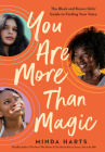You Are More Than Magic: The Black and Brown Girls' Guide to Finding Your Voice Cover Image