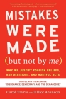Mistakes Were Made (But Not by Me) Third Edition: Why We Justify Foolish Beliefs, Bad Decisions, and Hurtful Acts Cover Image