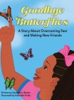 Goodbye Butterflies: A Story About Overcoming Fear and Making New Friends Cover Image